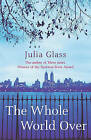 The Whole World Over by Julia Glass (Paperback, 2007)