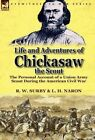Life and Adventures of Chickasaw, the Scout: The Personal Account of a Union Army Scout During the American Civil War by R W Surby, L H Naron (Hardback, 2012)