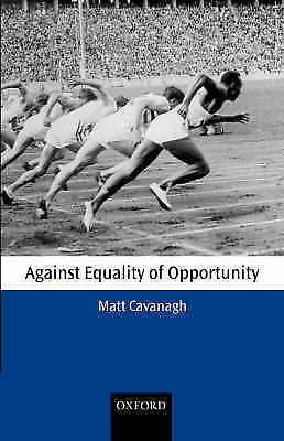 Against Equality of Opportunity by Matt Cavanagh (Hardback, 2002)