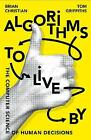 Algorithms to Live By: The Computer Science of Human Decisions by Tom Griffiths, Brian Christian (Paperback, 2017)