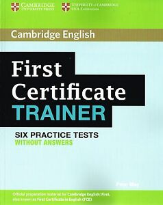 cambridge first trainer  Cambridge FIRST CERTIFICATE FCE TRAINER Six Practice Tests WITHOUT ...