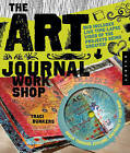 The Art Journal Workshop: Break Through, Explore, and Make it Your Own by Traci Bunkers (Paperback, 2011)