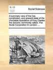 A Summary View of the Rise, Constitution, and Present State of the Charitable Foundation of King Charles the Second, Commonly Called, the Scots Corporation in London. ... by Multiple Contributors (Paperback / softback, 2010)