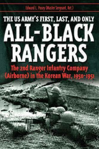 1950-1951 Airborne Last and Only All-Black Rangers: The 2D Ranger Infantry Company The US Armys First in the Korean War