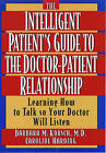 The Intelligent Patient's Guide to the Doctor-Patient Relationship: Learning How to Talk So Your Doctor Will Listen by Barbara M. Korsch, Caroline Harding (Paperback, 1998)