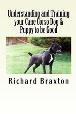 Understanding and Training Your Cane Corso Dog & Puppy to Be Good by Richard.