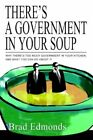There's a Government in Your Soup 9780595318162 by Brad W. Edmonds Book