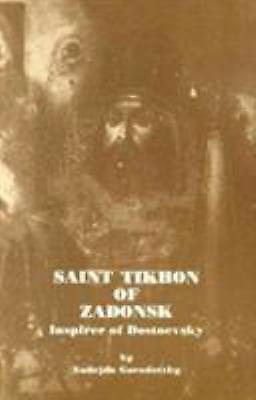 St. Tikhon of Zadonsk : Inspirer of Dostoevsky by Nadejda Gorodetzky
