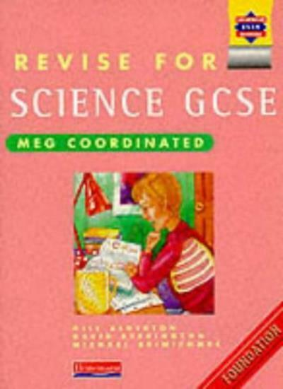 Revise for Science GCSE: MEG Coordinated Foundation (Heinemann Exam Success),Gi