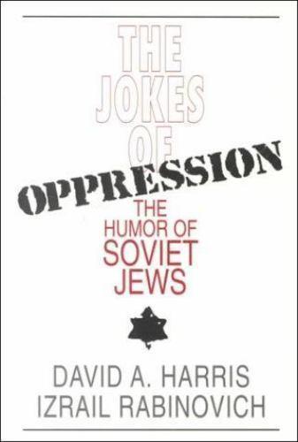 The Jokes of Oppression: The Humor of Soviet Jews by Harris, David A., Ravinovi