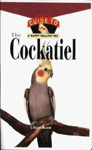 Happy-Healthy-Pet-Ser-The-Cockatiel-An-Owner-039-s-Guide-to-a-Happy-Healthy-P