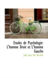 Etudes De Psychologie: L'homme Droit Et L'homme Gauche: By Jules Jean Van Bie...