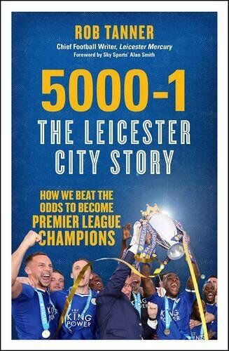 1 of 1 - 5000-1 The Leicester City Story: How We Beat The Od... by Tanner, Rob 1785781510
