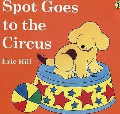 Eric Hill  Spot Goes to the Circus Book