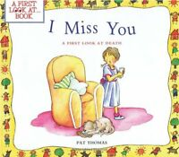I Miss You: A First Look At Death (a First Look Atã'…series) By Pat Thomas, (p
