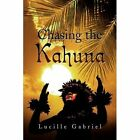 Chasing The Kahuna 9781436350617 by Lucille Gabriel Hardcover