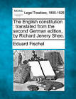 The English Constitution: Translated from the Second German Edition, by Richard Jenery Shee. by Eduard Fischel (Paperback / softback, 2010)