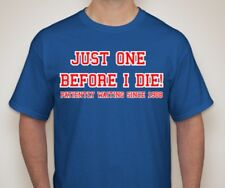 """Just One Before I Die"" t-shirt (Size XL - Free Ship) **Chicago Cubs fans**"