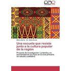 Una Escuela Que Resiste Junto a la Cultura Popular de La Region by Quiroz Milena, Brandi Dir Stella (Paperback / softback, 2012)