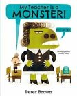 My Teacher is a Monster! (No, I am Not) by Peter Brown (Paperback, 2015)