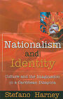 Nationalism and Identity: Culture and Imagination in a Caribbean Diaspora by Stefano Harney (Book, 1997)