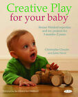 Creative Play for Your Baby: Steiner Expertise and Toy Projects for 3 Months-2 Years by Christopher Clouder, Janni Nicol (Paperback, 2007)