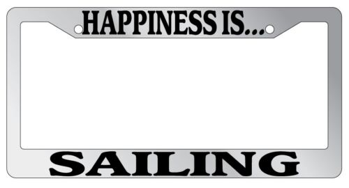 Chrome METAL License Plate Frame HAPPINESS IS...SAILING Auto Accessory