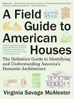 Field Guide to American Houses: The Definitive Guide to Identifying and Understanding America's Domestic Architecture by Virginia Savage McAlester (Paperback, 2015)