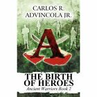 The Birth of Heroes Ancient Warriors Book 2 Paperback – 31 Mar 2011