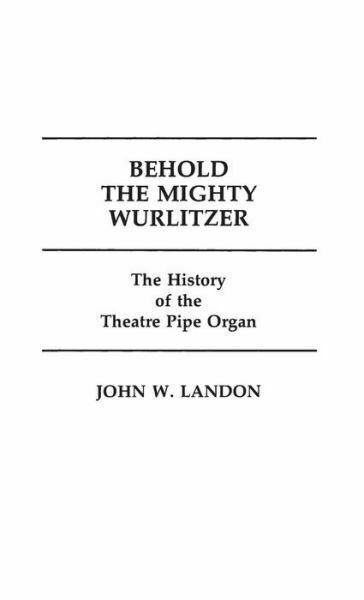 Behold The Mighty Wurlitzer: The History Of The Theatre Pipe Organ