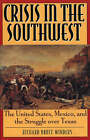 Crisis in the Southwest: The United States, Mexico and the Struggle Over Texas by Richard Bruce Winders (Paperback, 2002)