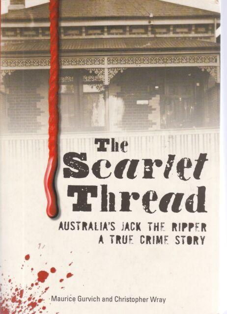 GURVICH, WRAY The Scarlet Thread: Australia's Jack The Ripper A True Crime Story