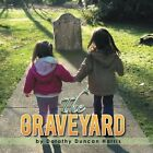 The Graveyard by Dorothy Duncan Harris (Paperback / softback, 2013)