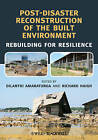 Post-Disaster Reconstruction of the Built Environment: Rebuilding for Resilience by Richard Haigh, Dilanthi Amaratunga (Hardback, 2011)