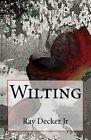 Wilting by Ray Decker Jr (Paperback / softback, 2016)