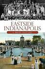 Eastside Indianapolis: A Brief History by Julie Young (Paperback / softback, 2009)