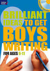 Brilliant Ideas to Get Boys Writing 9-11 by Bloomsbury Publishing PLC (Mixed media product, 2009)