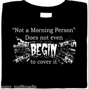 funny-shirt-Not-A-Morning-Person-Does-Not-Even-Begin-To-Cover-It-attitude-tee