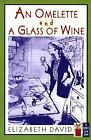 The Cook's Classic Library: An Omelette and a Glass of Wine by Elizabeth David (1997, Paperback, Reprint)