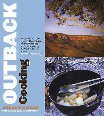Outback Cooking: Recipes and Stories from the Campfire by Andrew Dwyer