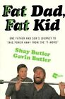 Fat Dad, Fat Kid: One Father and Son's Journey to Take Power Away from the  F-Word by Gavin Butler, Shay Butler (Hardback, 2015)