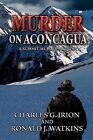 Murder on Aconcagua - A Summit Murder Mystery by J Watkins Ronald, G Irion Charles, Charles G Irion, Ronald J Watkins (Paperback / softback, 2012)