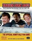 The Complete Trailer Park Boys: How to Enjoy the Trailer Park Boys When the Cable Is Out!: The Official Sunnyvale Fan Guide by Don Wininger, Matthew Sibiga (Paperback / softback)