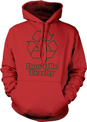 Don't Be Trashy- Recycle Symbol - Funny Sayings Slogans Hoodie Pullover