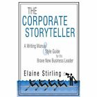 The Corporate Storyteller a Writing Manual & Style Guide for The Brave Business Leader Paperback – 19 Aug 2009