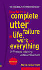 How to be a complete and utter failure in life, work and everything: Thirty nine and a half steps to lasting under achievement by Steve McDermott (Paperback, 2002)