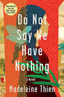 Do Not Say We Have Nothing: A Novel by Madeleine Thien (Hardback, 2016)