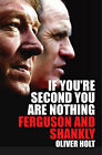If You're Second You are Nothing: Ferguson and Shankly by Oliver Holt (Hardback, 2006)