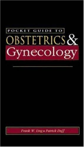 Pocket Guide to Obstetrics and Gynecology : Principles for Practice