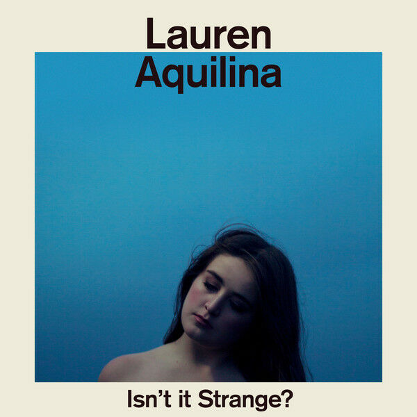 LAUREN AQUILINA Isn't it Strange? (2016) 10-track CD album NEW/SEALED